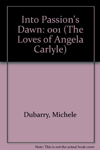 9780843921861: Into Passion's Dawn: 001 (The Loves of Angela Carlyle)