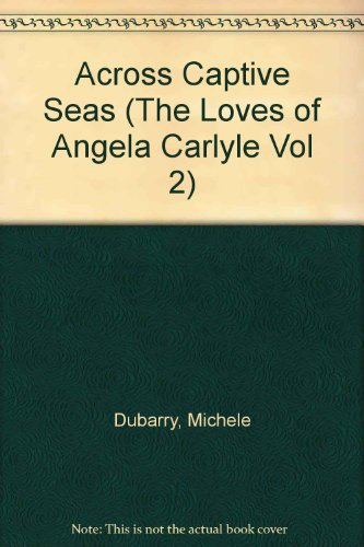 9780843922110: Across Captive Seas (The Loves of Angela Carlyle Vol 2)