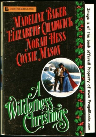 A Wilderness Christmas: Discover the Old-Fashioned Joys of a Frontier Christmas (0843935286) by Madeline Baker; Elizabeth Chadwick; Norah Hess; Connie Mason