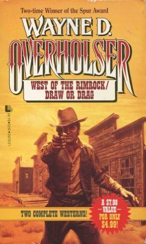 West of the Rimrock/Draw or Drag: Overholser, Wayne D.
