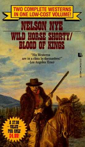 Wild Horse Shortly/Blood of Kings: Nye, Nelson C.
