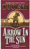 Arrow in the Sun: Olsen, T. V.; Olsen, Theodore V.