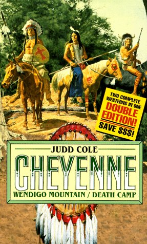 Cheyenne: Wendigo Mountain/Death Camp (Real West Fiction: Judd Cole