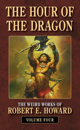 The Hour of the Dragon (Weird Works of Robert E. Howard): Howard, Robert E.