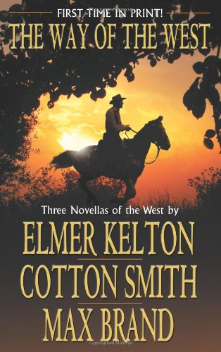 The Way of the West (9780843961638) by Elmer Kelton; Cotton Smith; Max Brand