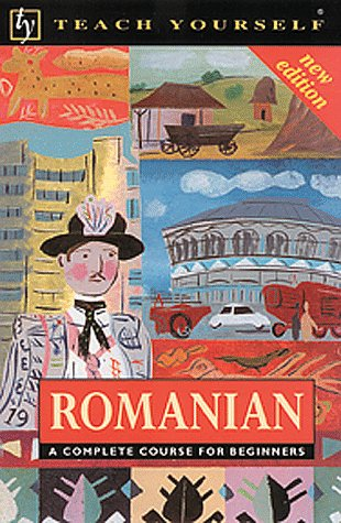 Romanian: A Complete Course for Beginners (Teach: Alexandrescu, Yvonne, Deletant,