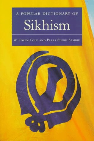 A Popular Dictionary of Sikhism: Cole, W. Owen and Piara Singh Sambhi