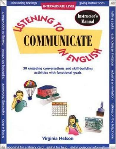 Listening to Communicate in English: Instructor's Edition (Intermediate Level): Virginia ...