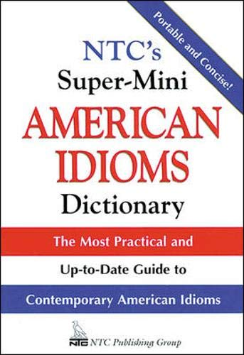 NTC's Super-Mini American Idioms Dictionary : The: Spears, Richard A.
