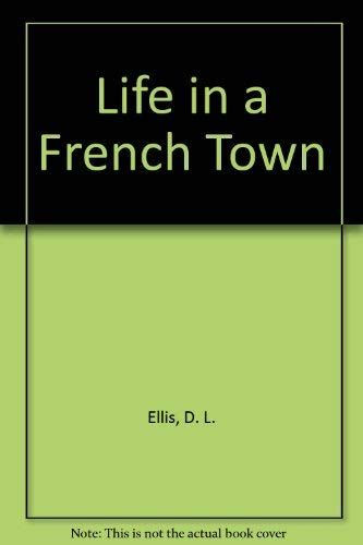 Life in a French Town: Ellis, D. L.
