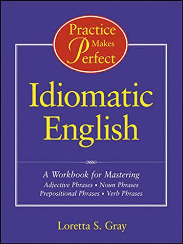 9780844223940: Practice Makes Perfect: Idiomatic English: A Workbook for Mastering Adjective Phrases, Noun Phrases, Prepositional Phrases, Verb Phrases (Practice Makes Perfect Series)