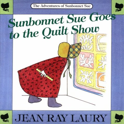Sunbonnet Sue Goes to the Quilt Show (0844226106) by Jean Ray Laury; Jean R. Laury