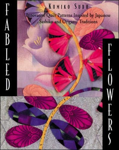 Fabled Flowers: Innovative Quilt Patterns Inspired by Japanese Sashiko and Origami Traditions (0844226459) by Kumiko Sudo