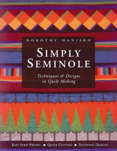 Simply Seminole : Techniques & Designs in Quilt Making: Hanisko, Dorothy