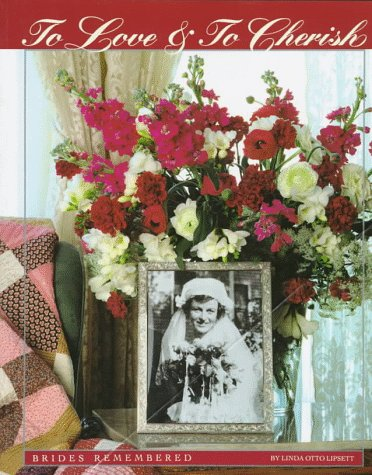 To Love & to Cherish: Brides Remembered: Lipsett, Linda Otto