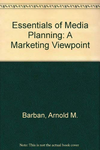 Essentials of Media Planning: A Marketing Viewpoint: Arnold M. Barban,