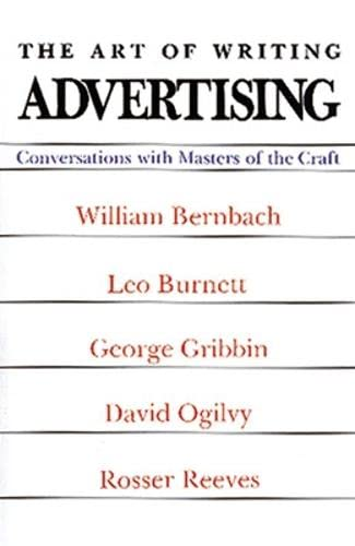 9780844231006: The Art of Writing Advertising: Conversations With William Bernbach, Leo Burnett, George Gribbin, David Ogilvy, Rosser Reeves (Advertising Age Classics Library)
