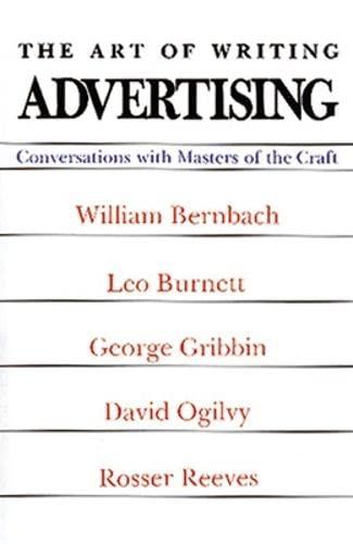 9780844231006: The Art of Writing Advertising: Conversations With William Bernbach, Leo Burnett, George Gribbin, David Ogilvy, Rosser Reeves