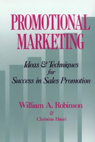 Promotional Marketing: Ideas & Techniques For Success In Sales Promotion.: Robinson, William A....