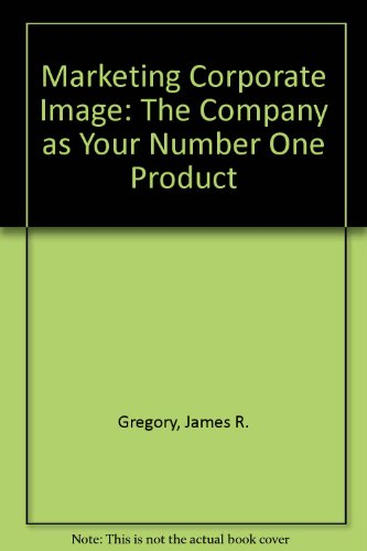 9780844232836: Marketing Corporate Image: The Company as Your Number One Product