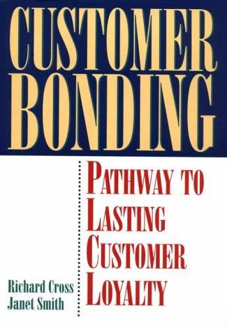 Customer Bonding : Pathway to Lasting Customer Loyalty: Janet Smith; Richard Cross