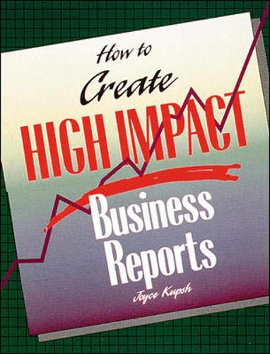 How To Create High Impact Business Reports: Kupsh, Joyce