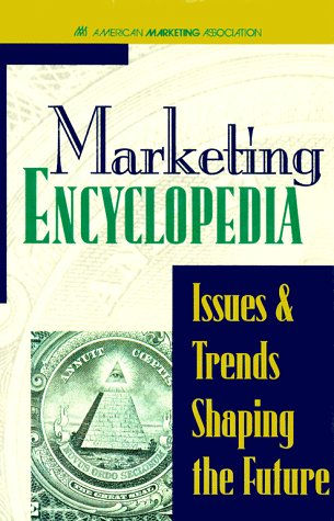 Marketing Encyclopedia: Issues and Trends Shaping the Future
