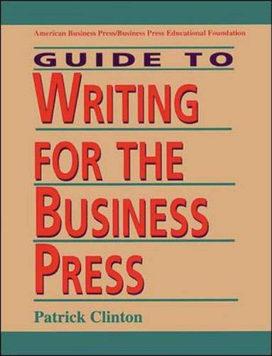 Guide To Writing For The Business Press: Clinton, Patrick