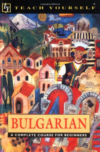 Teach Yourself Bulgarian Complete Course (Teach Yourself Books) (0844237531) by Michael Holman