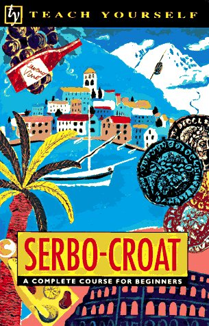 SERBO-CROAT : A Complete Course for Beginners