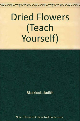 Dried Flowers (Teach Yourself): Blacklock, Judith