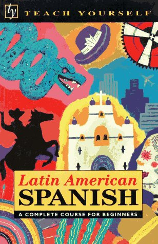 Teach Yourself Latin American Spanish Complete Course: Kattan-Ibarra, Juan