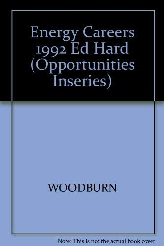 Opportunities in Energy Careers (Opportunities Inseries): Woodburn, John H.