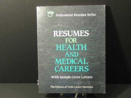 Resumes for Health and Medical Careers (Vgm Professional Resumes Series) (0844241547) by Editors of Vgm Career Horizons