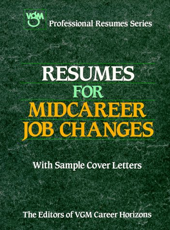Resumes for Midcareer Job Changes (Vgm Professional Resumes Series) (0844241555) by Editors of Vgm Career Horizons