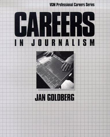 Careers in Journalism (Vgm Professional Careers): Goldberg, Jan