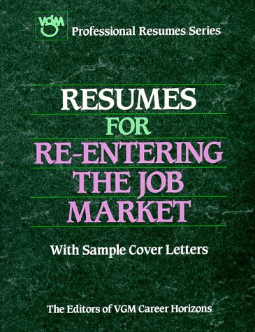Resumes for Re-Entering the Job Market (Vgm's Professional Resumes Series) (0844243906) by VGM Career Horizons (Firm)