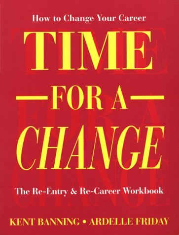 Time for a Change: How to Change Your Career : The Re-Entry & Re-Career Workbook (Careers ...