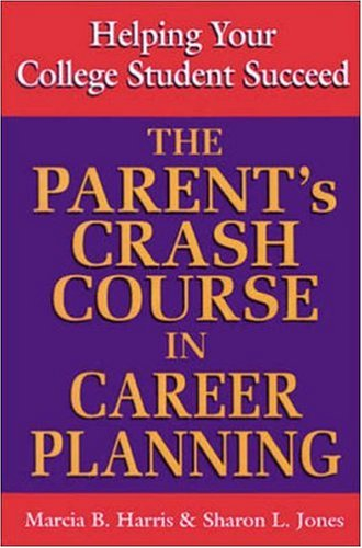 The Parent's Crash Course in Career Planning: Marcia Harris; Sharon