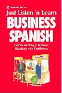 Just Listen 'N Learn Business Spanish: Communicating in Business Situations With Confidence: ...