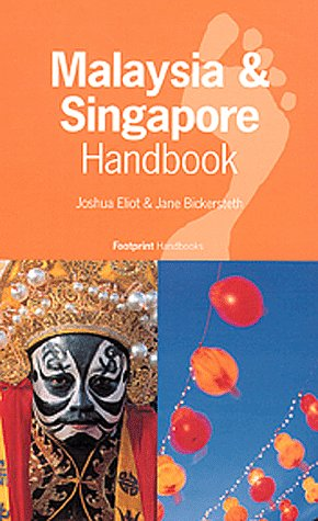 Footprint Malaysia & Singapore Handbook: The Travel: Eliot, Joshua, Bickersteth,