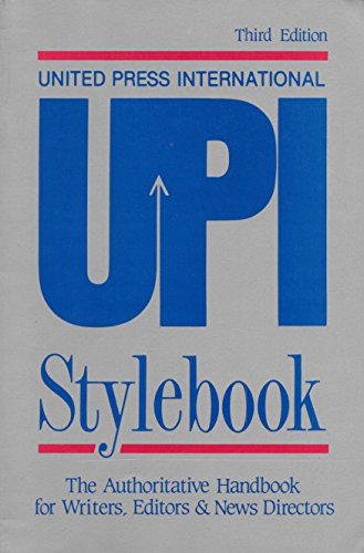 Upi Stylebook: The Authoritative Handbook for Writers, Editors & News Directors: United Press ...