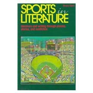 Sports in Literature 9780844254982 Sports in Literature features a variety of literary forms, presenting heroes and villains, the famous and the obscure and their triumphs and defeats as seen through the eyes of contemporary and classic writers.