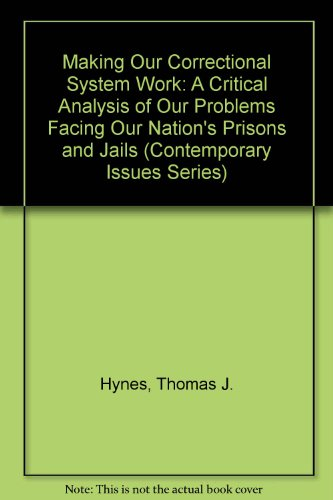 Making Our Correctional System Work. a Critical: Hynes, Thomas J.
