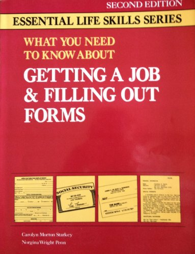 What You Need to Know About Getting a Job and Filling Out Forms (Essential Life Skills Series): ...