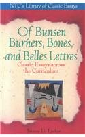9780844258829: Of Bunsen Burners, Bones, and Belles Lettres: Classic Essays Across the Curriculum (Ntc's Library of Classic Essays)