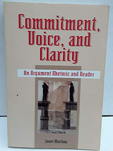 9780844259055: Commitment, Voice and Clarity: An Argument Rhetoric and Reader