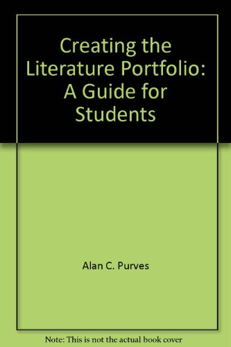 Creating the Literature Portfolio: A Guide for Students: Alan C. Purves