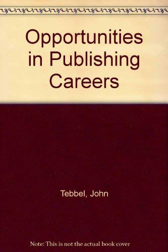 Opportunities in Publishing Careers: John Tebbel