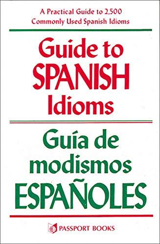 Guide to Spanish Idioms: a Practical Guide to 2500 Spanish Idioms Guia De Modismos Espanoles: ...